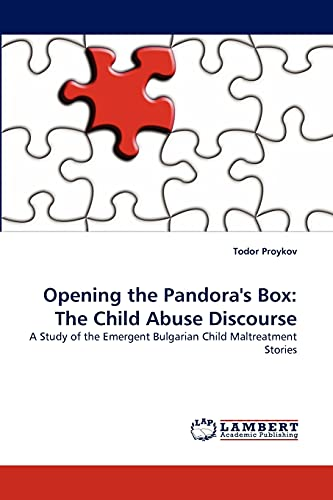 9783838350035: Opening the Pandora's Box: The Child Abuse Discourse: A Study of the Emergent Bulgarian Child Maltreatment Stories