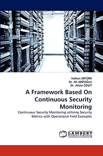 9783838350608: A Framework Based On Continuous Security Monitoring: Continuous Security Monitoring utilizing Security Metrics with Operational Field Examples