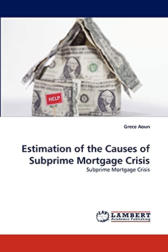Estimation of the Causes of Subprime Mortgage Crisis: Subprime Mortgage Crisis: Grece Aoun