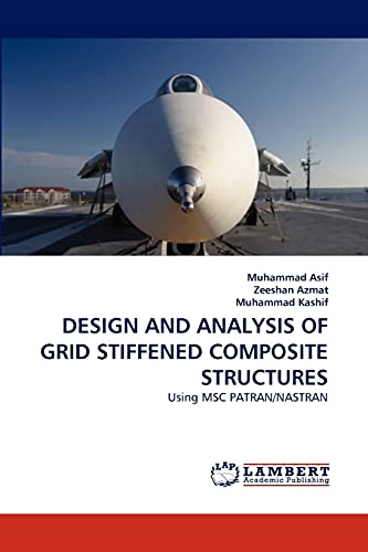 9783838351841: DESIGN AND ANALYSIS OF GRID STIFFENED COMPOSITE STRUCTURES: Using MSC PATRAN/NASTRAN