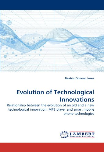 9783838352510: Evolution of Technological Innovations: Relationship between the evolution of an old and a new technological innovation: MP3 player and smart mobile phone technologies