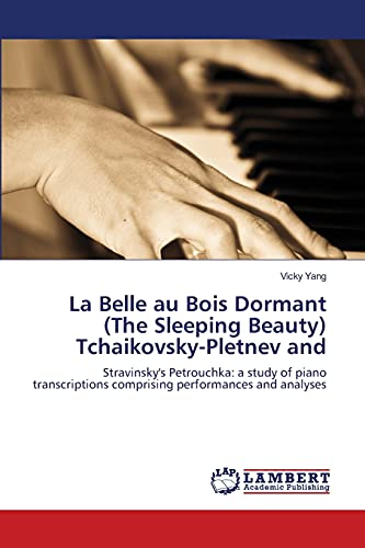9783838352558: La Belle au Bois Dormant (The Sleeping Beauty) Tchaikovsky-Pletnev and: Stravinsky's Petrouchka: a study of piano transcriptions comprising performances and analyses