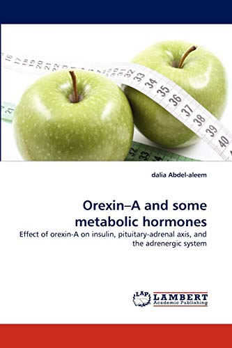 9783838353920: Orexin?A and some metabolic hormones: Effect of orexin-A on insulin, pituitary-adrenal axis, and the adrenergic system