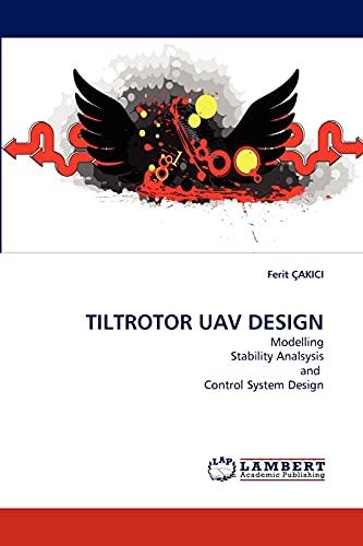 9783838354101: TILTROTOR UAV DESIGN: Modelling Stability Analsysis and Control System Design