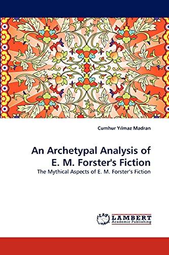 An Archetypal Analysis of E. M. Forsters Fiction: Cumhur Ylmaz Madran