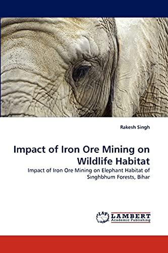 Impact of Iron Ore Mining on Wildlife Habitat: Rakesh Singh