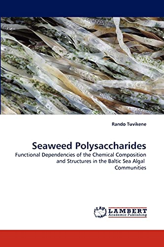 9783838354620: Seaweed Polysaccharides: Functional Dependencies of the Chemical Composition and Structures in the Baltic Sea Algal Communities