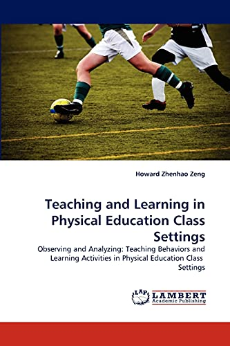 9783838354644: Teaching and Learning in Physical Education Class Settings: Observing and Analyzing: Teaching Behaviors and Learning Activities in Physical Education Class Settings