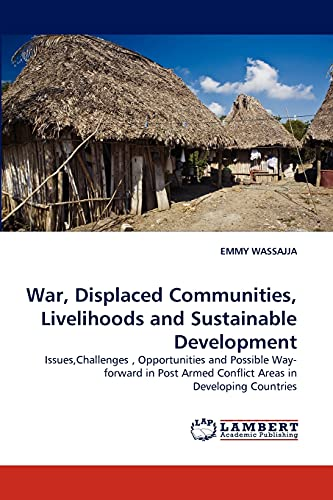 War, Displaced Communities, Livelihoods and Sustainable Development: EMMY WASSAJJA