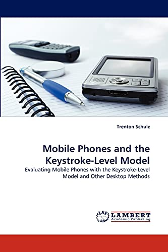 9783838355566: Mobile Phones and the Keystroke-Level Model: Evaluating Mobile Phones with the Keystroke-Level Model and Other Desktop Methods