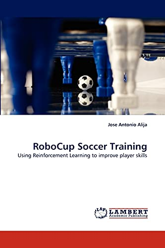 9783838355979: RoboCup Soccer Training: Using Reinforcement Learning to improve player skills