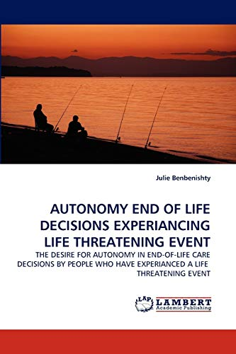AUTONOMY END OF LIFE DECISIONS EXPERIANCING LIFE THREATENING EVENT: THE DESIRE FOR AUTONOMY IN ...