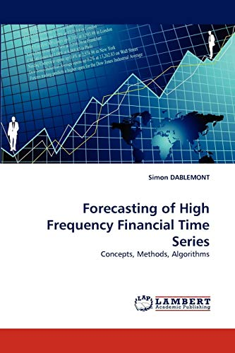 Forecasting of High Frequency Financial Time Series: Concepts, Methods, Algorithms: Simon DABLEMONT