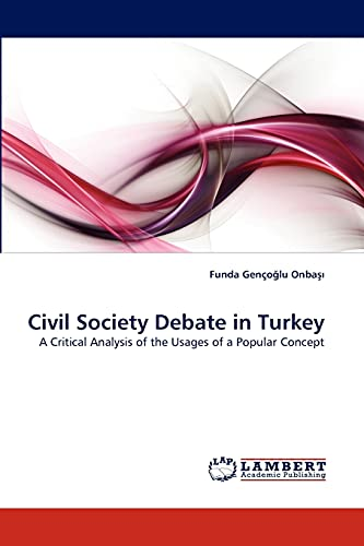 9783838356594: Civil Society Debate in Turkey: A Critical Analysis of the Usages of a Popular Concept