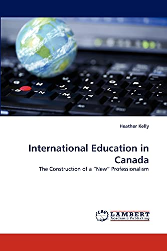 International Education in Canada: The Construction of a ?New? Professionalism: Heather Kelly