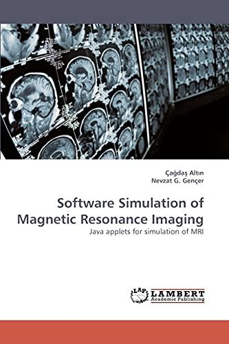 9783838357225: Software Simulation of Magnetic Resonance Imaging: Java applets for simulation of MRI