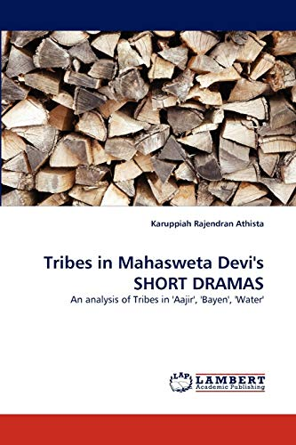 9783838357430: Tribes in Mahasweta Devi's SHORT DRAMAS: An analysis of Tribes in 'Aajir', 'Bayen', 'Water'