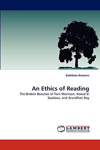 9783838357553: An Ethics of Reading: The Broken Beauties of Toni Morrison, Nawal El Saadawi, and Arundhati Roy