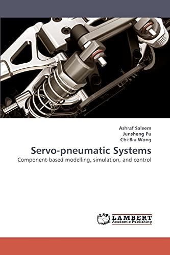 Servo-pneumatic Systems: Component-based modelling, simulation, and control: Ashraf Saleem