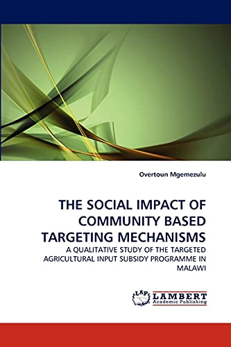 9783838358857: THE SOCIAL IMPACT OF COMMUNITY BASED TARGETING MECHANISMS: A QUALITATIVE STUDY OF THE TARGETED AGRICULTURAL INPUT SUBSIDY PROGRAMME IN MALAWI