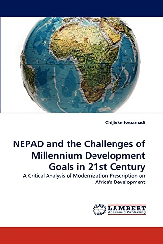 Nepad and the Challenges of Millennium Development Goals in 21st Century (Paperback): Chijioke ...
