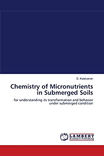 Chemistry of Micronutrients in Submerged Soils (Paperback): D Kalaivanan