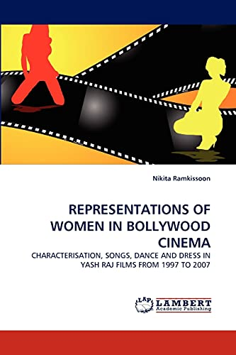 9783838359410: REPRESENTATIONS OF WOMEN IN BOLLYWOOD CINEMA: CHARACTERISATION, SONGS, DANCE AND DRESS IN YASH RAJ FILMS FROM 1997 TO 2007