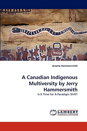 A Canadian Indigenous Multiversity by Jerry Hammersmith: Is It Time For A Paradigm Shift?: Jerome ...