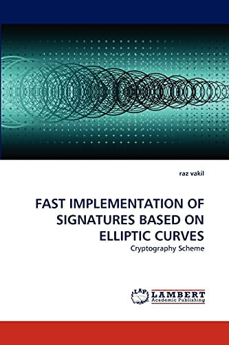 9783838359724: FAST IMPLEMENTATION OF SIGNATURES BASED ON ELLIPTIC CURVES: Cryptography Scheme