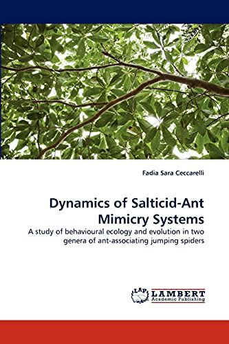 9783838359915: Dynamics of Salticid-Ant Mimicry Systems: A study of behavioural ecology and evolution in two genera of ant-associating jumping spiders