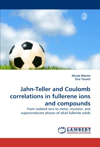 Jahn-Teller and Coulomb correlations in fullerene ions and compounds : From isolated ions to metal, insulator, and superconductor phases of alkali fulleride solids - Nicola Manini