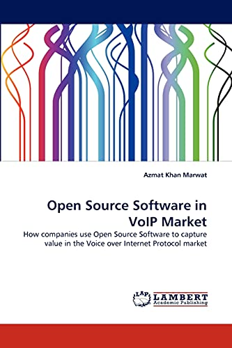 9783838360386: Open Source Software in VoIP Market: How companies use Open Source Software to capture value in the Voice over Internet Protocol market