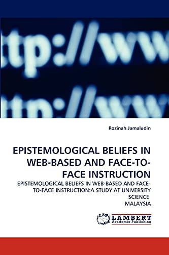 9783838360454: EPISTEMOLOGICAL BELIEFS IN WEB-BASED AND FACE-TO-FACE INSTRUCTION: EPISTEMOLOGICAL BELIEFS IN WEB-BASED AND FACE-TO-FACE INSTRUCTION:A STUDY AT UNIVERSITY SCIENCE  MALAYSIA