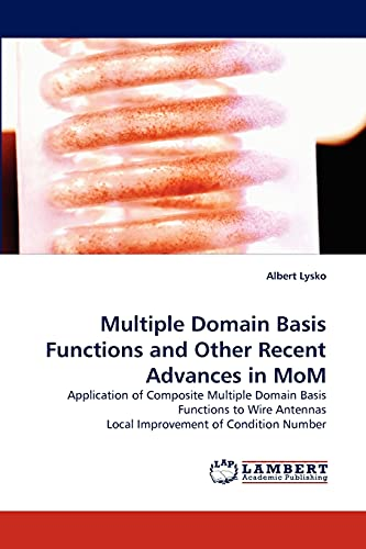 9783838361338: Multiple Domain Basis Functions and Other Recent Advances in MoM: Application of Composite Multiple Domain Basis Functions to Wire Antennas Local Improvement of Condition Number
