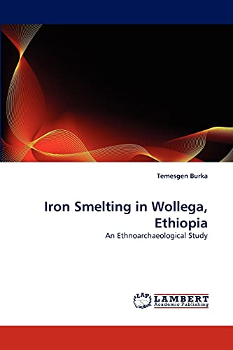 Iron Smelting in Wollega, Ethiopia: Temesgen Burka