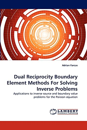9783838361406: Dual Reciprocity Boundary Element Methods For Solving Inverse Problems: Applications to inverse source and boundary value problems for the Poisson equation