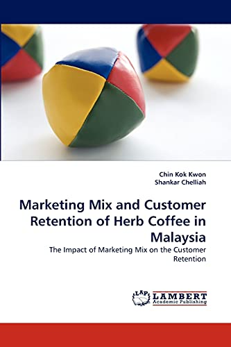 Marketing Mix and Customer Retention of Herb Coffee in Malaysia (Paperback): Chin Kok Kwon, Shankar...