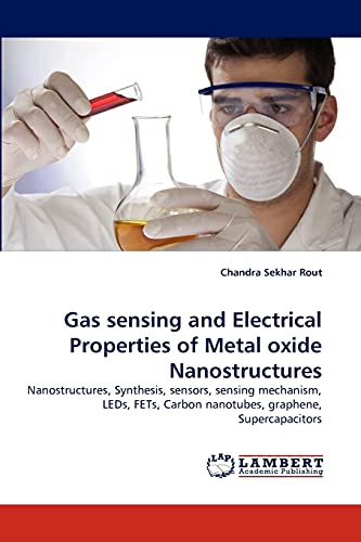 9783838363585: Gas sensing and Electrical Properties of Metal oxide Nanostructures: Nanostructures, Synthesis, sensors, sensing mechanism, LEDs, FETs, Carbon nanotubes, graphene, Supercapacitors