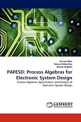 Pafesd: Process Algebras for Electronic System Design: Ka Lok Man