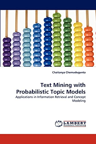 Text Mining with Probabilistic Topic Models: Applications: Chemudugunta, Chaitanya