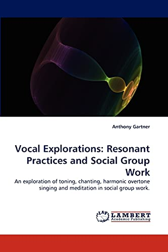 Vocal Explorations: Resonant Practices and Social Group: Gartner, Anthony