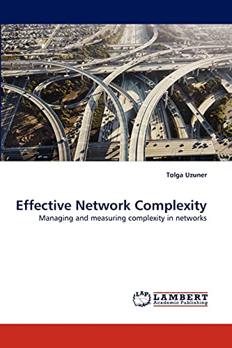 Effective Network Complexity: Managing and measuring complexity in networks: Tolga Uzuner