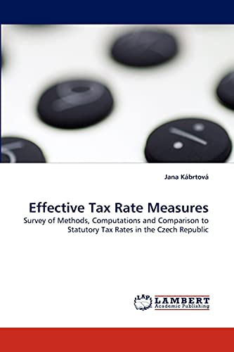 9783838364858: Effective Tax Rate Measures: Survey of Methods, Computations and Comparison to Statutory Tax Rates in the Czech Republic