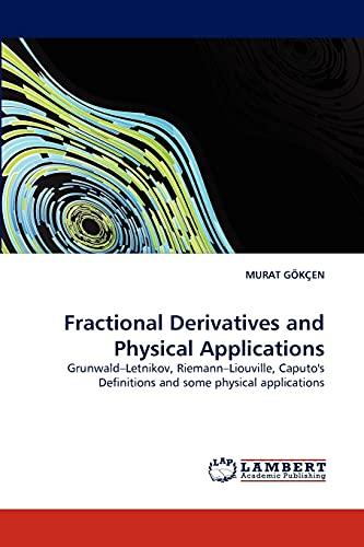9783838365060: Fractional Derivatives and Physical Applications: Grunwald?Letnikov, Riemann?Liouville, Caputo's Definitions and some physical applications