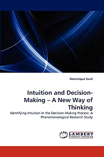 9783838365312: Intuition and Decision-Making ? A New Way of Thinking: Identifying Intuition In the Decision-Making Process: A Phenomenological Research Study