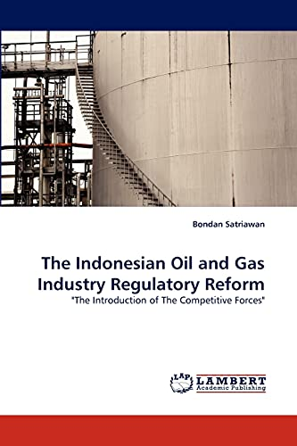 "The Indonesian Oil and Gas Industry Regulatory Reform: ""The Introduction of The Competitive ..."