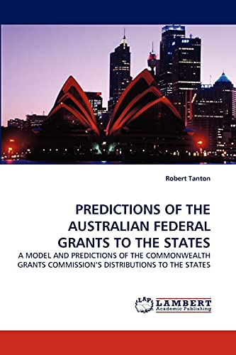 PREDICTIONS OF THE AUSTRALIAN FEDERAL GRANTS TO THE STATES: Robert Tanton