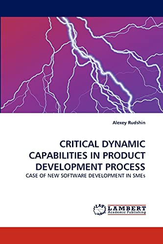 9783838365589: CRITICAL DYNAMIC CAPABILITIES IN PRODUCT DEVELOPMENT PROCESS: CASE OF NEW SOFTWARE DEVELOPMENT IN SMEs