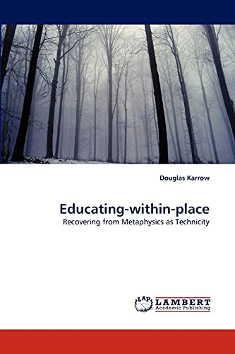 Educating-within-place: Recovering from Metaphysics as Technicity: Douglas Karrow