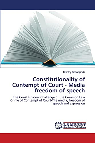9783838365985: Constitutionality of Contempt of Court - Media freedom of speech: The Constitutional Challenge of the Common Law Crime of Contempt of Court-The media, freedom of speech and expression